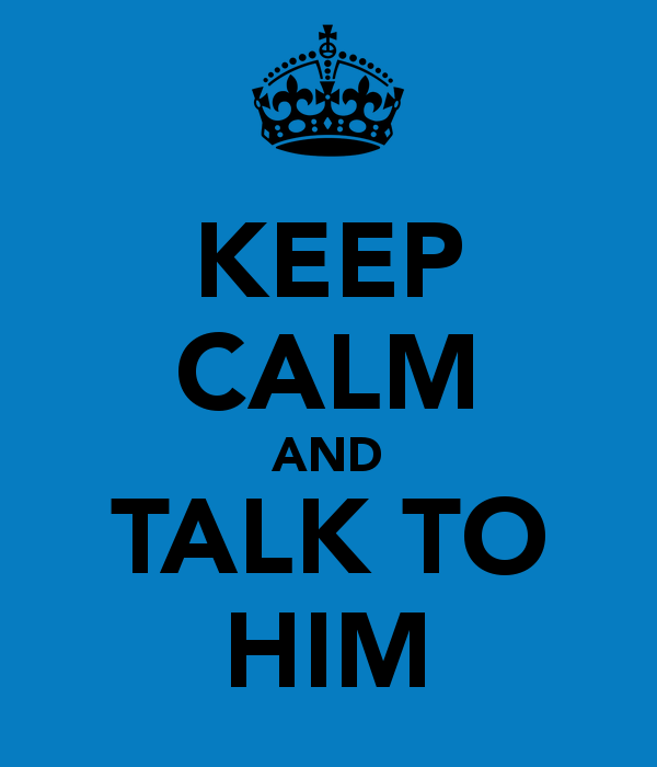 keep-calm-and-talk-to-him.png