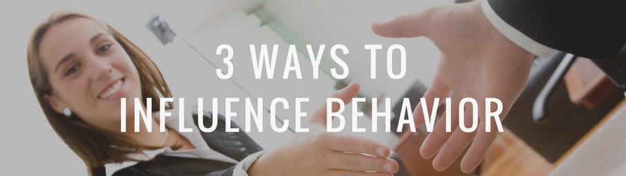 3 Ways to Influence Behavior.png